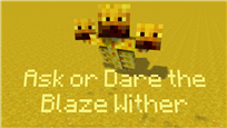 Ask or Dare the Blaze Wither